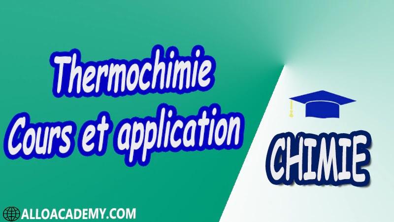 Thermochimie - Cours et application pdf Définitions préliminaires 1 er Principe de la thermodynamique Applications du 1er Principe 2 ème Principe de la Thermodynamique Équilibres chimiques Équilibres de phases,