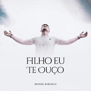 Baixar Música Gospel Filho Eu Te Ouço - Nathan Garavelo Mp3