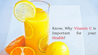 Know, Why Vitamin C is Important for your Health?