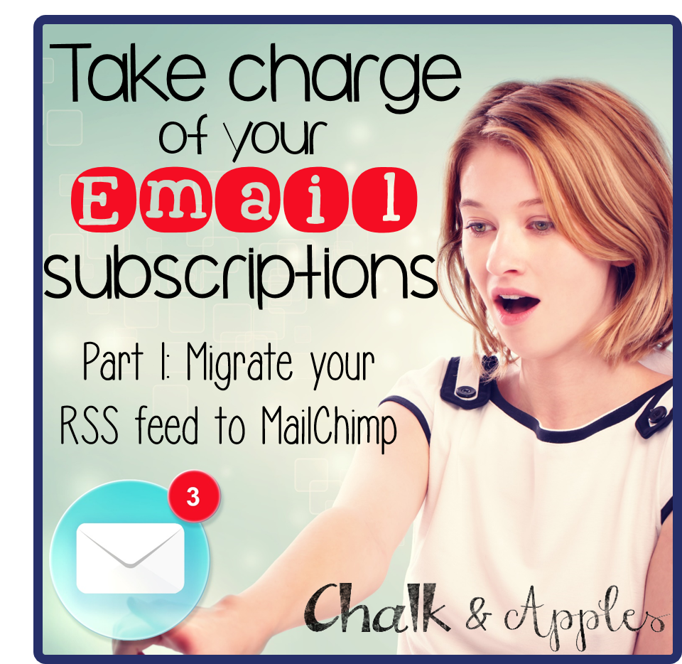 How to take charge of your email subscribers by moving your RSS feed to MailChimp | www.chalkandapplesdesign.com