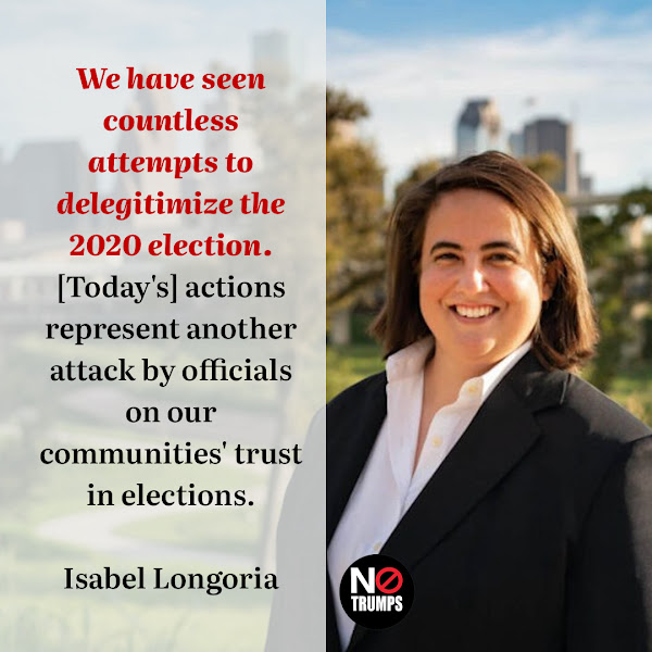 We have seen countless attempts to delegitimize the 2020 election. [Today's] actions represent another attack by officials on our communities' trust in elections. — Harris County Elections Administrator Isabel Longoria
