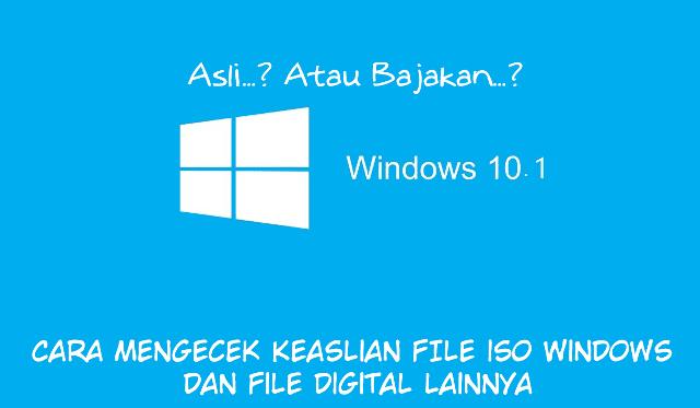 Cara Mengecek Untuk Mengetahui Keaslian Atau Keoriginalan File ISO Windows dan File Digital Lainnya