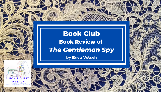 Text: Book Club: Book Review of The Gentleman Spy by Erica Vetsch; lace background; logo of A Mom's Quest to Teach