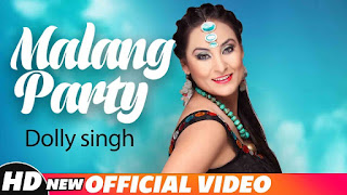 Malang Party – Dolly Singh Video HD Download