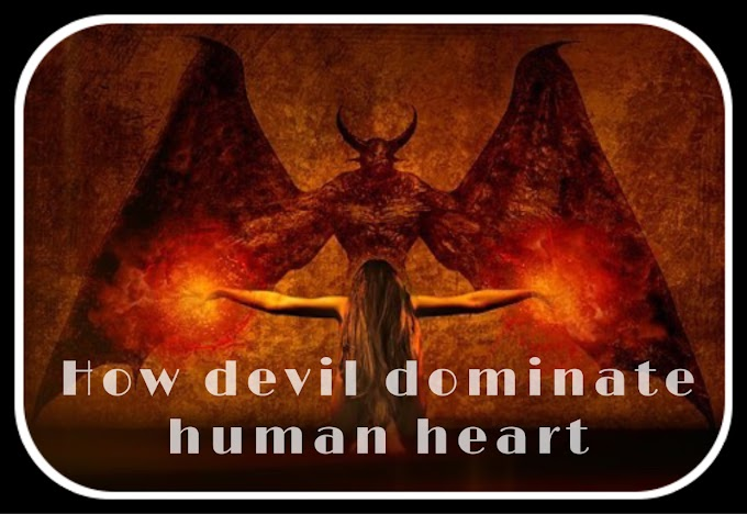 How devil successfully take over man heart - Solution to it