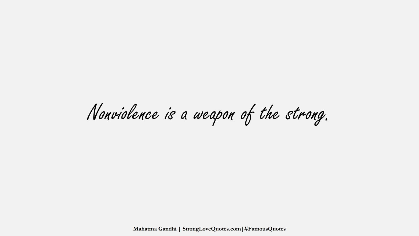 Nonviolence is a weapon of the strong. (Mahatma Gandhi);  #FamousQuotes