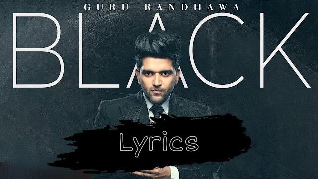 Black Song Lyrics Punjabi Guru Randhawa 2019