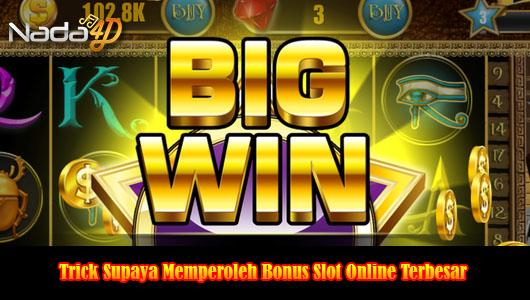 Trick Supaya Memperoleh Bonus Slot Online Terbesar