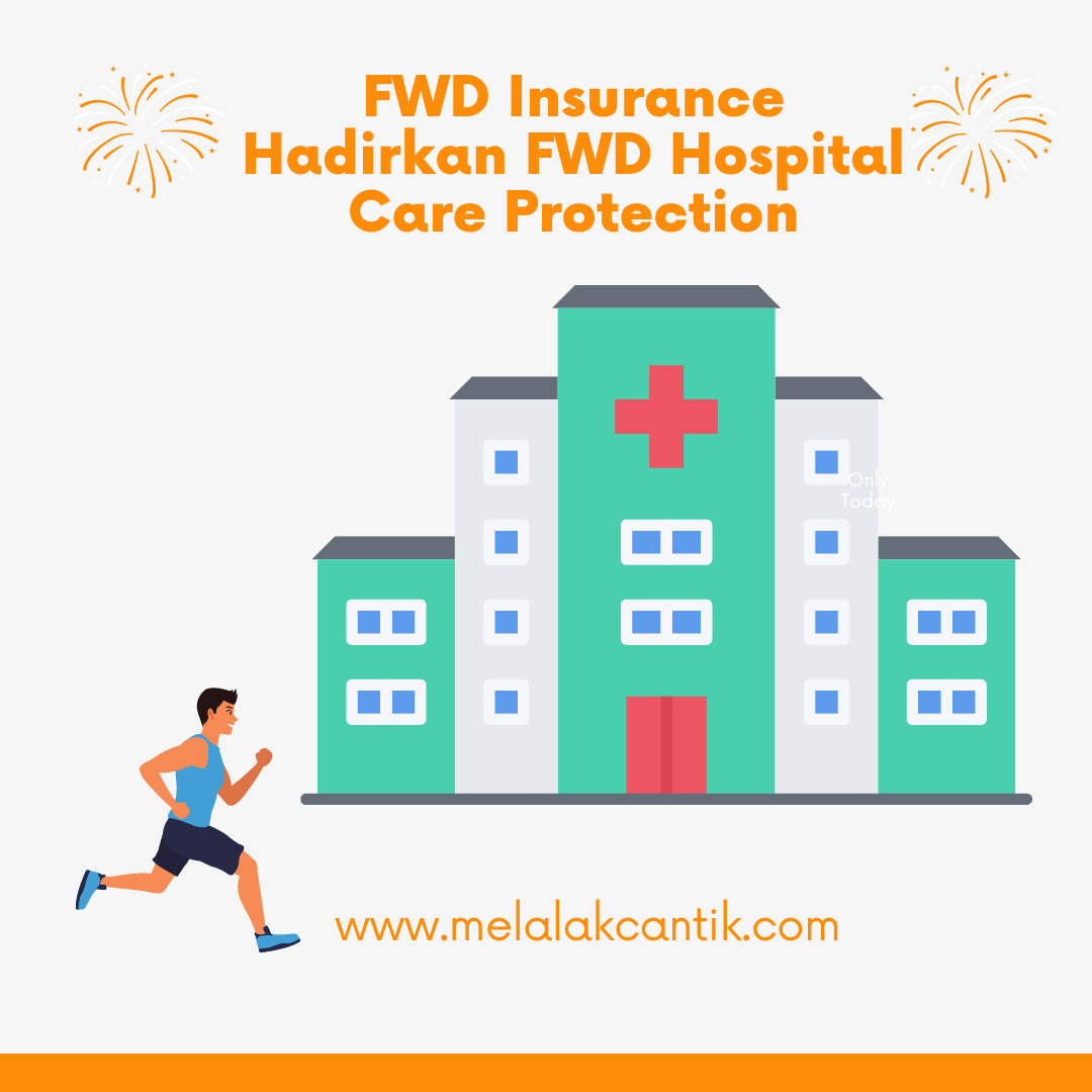 FWD insurance hadirkan FWD hospital care protection