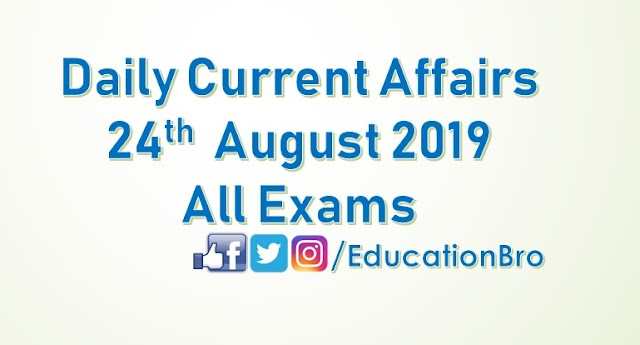 Daily Current Affairs 24th August 2019 For All Government Examinations
