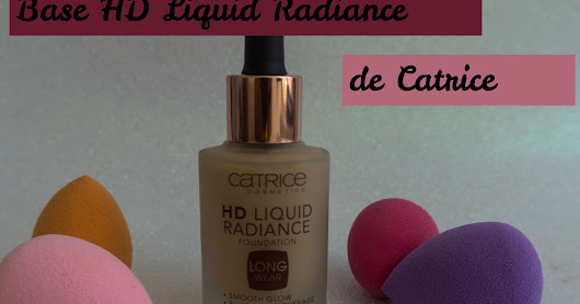 Base HD Liquid Radiance de Catrice: ¿Aspecto natural?...Reseña