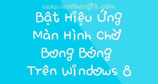 Tạo Hiệu Ứng Bong Bóng Bay Trên Windows 8 - Văn Thắng Blog
