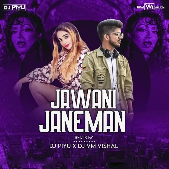 Jawani Janeman Remix Dj Piyu Dj Vm Vishal