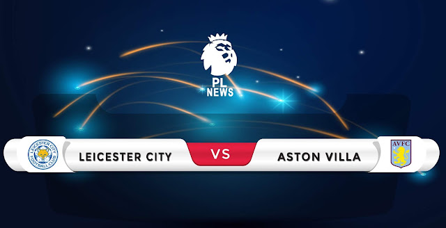 Leicester vs Aston Villa Prediction & Match Preview