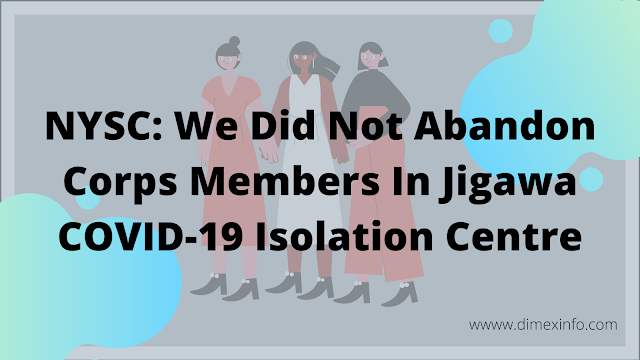 NYSC: We Did Not Abandon Corps Members In Jigawa COVID-19 Isolation Centre