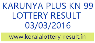 Kerala lottery result, Kerala karunya plus lottery result today, Karunya plus  KN 99 lottery result check online, karunyapluskn99 lottery result, Kerala lottery result, Karunya Plus Lottery result, Karunya Plus KN-99 lottery result, Today's Karunya Plus KN99 Lottery result, 03-03-2016 Karunya Plus Lottery result, Kerala lotteries Karunya Plus-KN 99 result