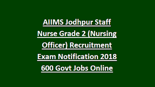AIIMS Jodhpur Staff Nurse Grade 2 (Nursing Officer) Recruitment Exam Notification 2018 600 Govt Jobs Online