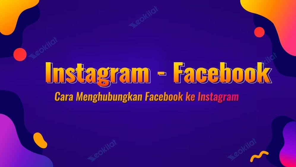 Cara Menghubungkan Facebook ke Instagram