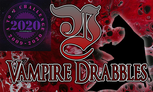 Tasha's Thinkings - Vampire Drabbles - AtoZChallenge 2020 - V