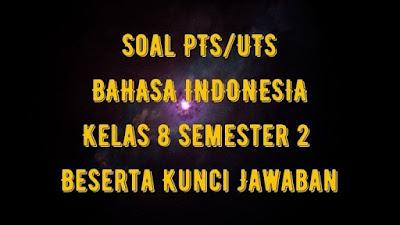 Soal PTS/UTS B INDONESIA Kelas 8 Semester 2 SMP/MTs Beserta Jawaban