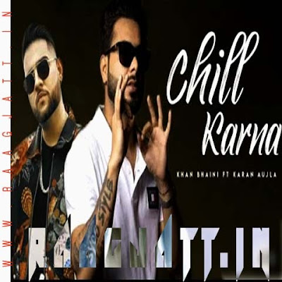 Chill Karna by Khan Bhaini Ft Karan Aujla lyrics