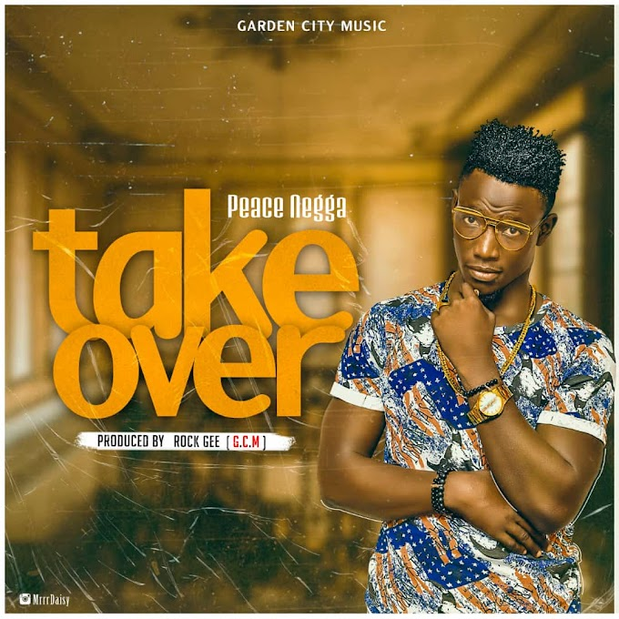 Peace Negga – Take Over (Produced By Rock Gee)