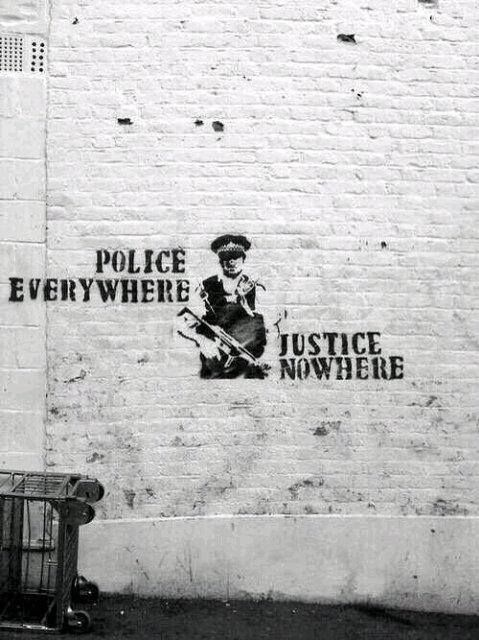 Police everywhere. Justice nowhere.
