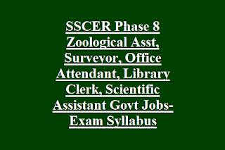 SSCER Phase 8 Zoological Asst, Surveyor, Office Attendant, Library Clerk, Scientific Assistant Govt Jobs-Exam Syllabus