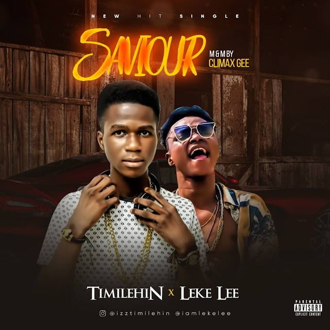 MUSIC: Timilehin Ft Leke Lee - Saviour | @Izztimilehin