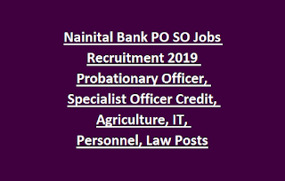 Nainital Bank PO SO Jobs Recruitment 2019 Probationary Officer, Specialist Officer Credit, Agriculture, IT, Personnel, Law Posts