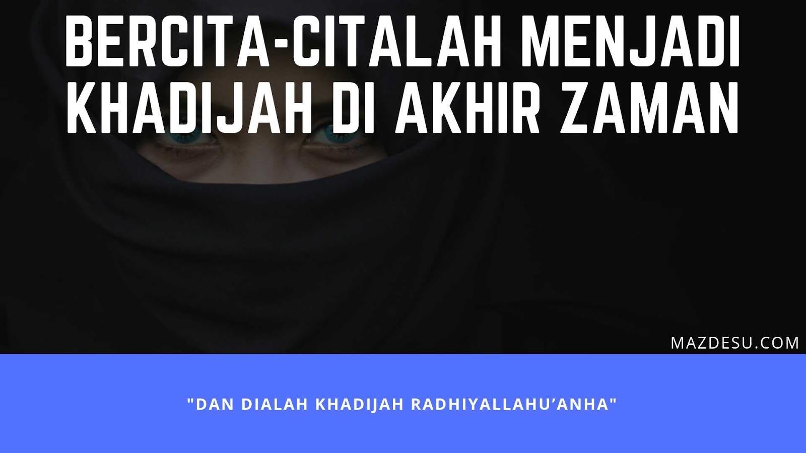 Bercita-citalah Menjadi Khadijah di Akhir Zaman