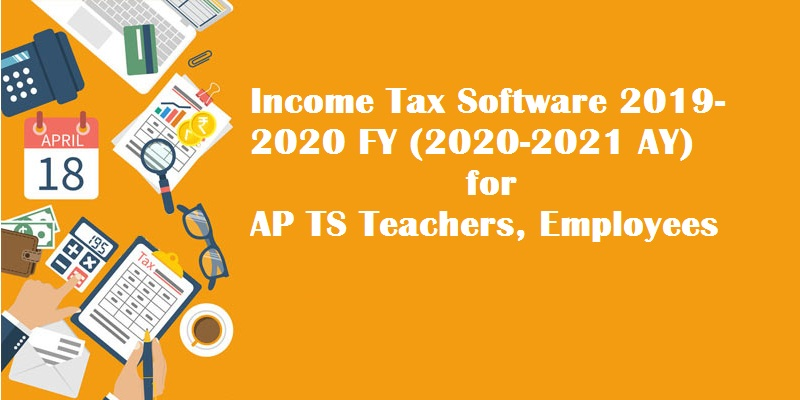 Income Tax Software 2019-2020 FY (2020-2021 AY) for AP TS Teachers, Employees