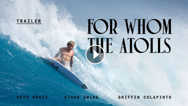 Griffin Colapinto Ethan Ewing and Seth Moniz Find the Pacific s Best Right For Whom The Atolls