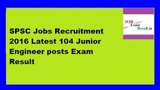 SPSC Jobs Recruitment 2016 Latest 104 Junior Engineer posts Exam Result