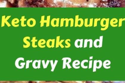 Keto Hamburger Steaks and Gravy Recipe