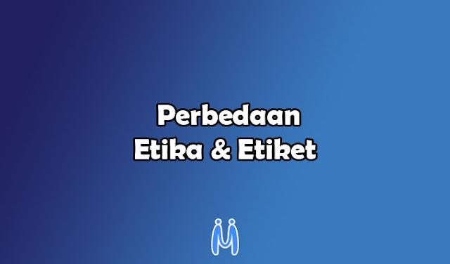 Perbedaan antara Etika dan Etiket yang Perlu Diketahui