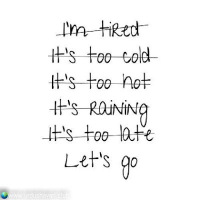 I'm Tired  It's Too Cold  It's Too Hot  It's Raining  It's Too Late.  Let's Go..  #motivationalquotes #inspirequotes   #quotes