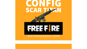 Download Config Scar Titan Free Fire (FF) Terbaru Agustus 2020