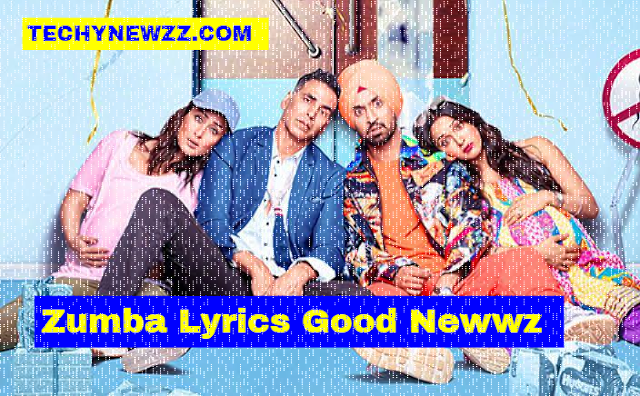 Zumba Lyrics Good Newwz Akshay Kumar New Hindi Song