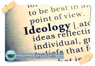 Pengertian Ideologi, Pengertian Ideologi Tertutup, Pengertian Ideologi Ideologi Terbuka, Ciri-ciri Ideologi Tertutup, Ciri-ciri Ideologi Terbuka, Fungsi Ideologi