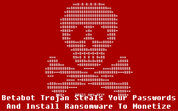 Betabot Trojan Steals Your Passwords And Install Ransomware To Monetize
