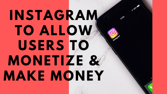 instagram allows to monetize igtv videos