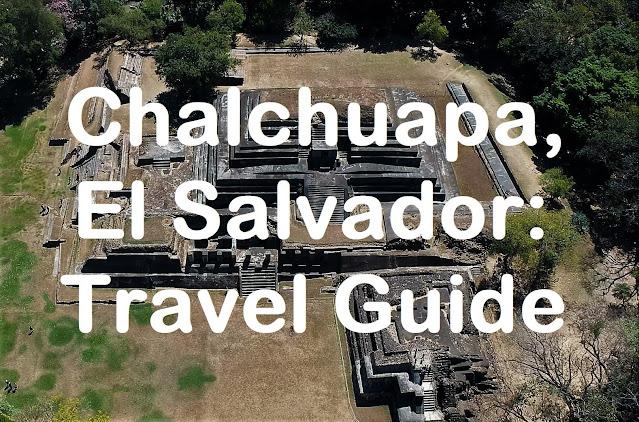 chalchuapa el salvador travel guide