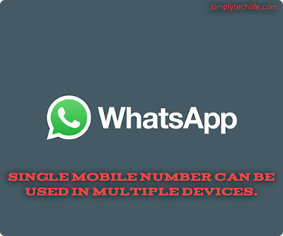 Whatsapp New feature - Single Mobile Number can be used in multiple devices.