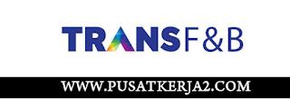 Lowongan Kerja SMA SMK D3 S1 PT Trans F&B Maret 2020 Recuriter Staff