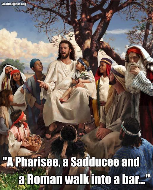 A Pharisee, a Sadducee, and Roman walk into a bar...