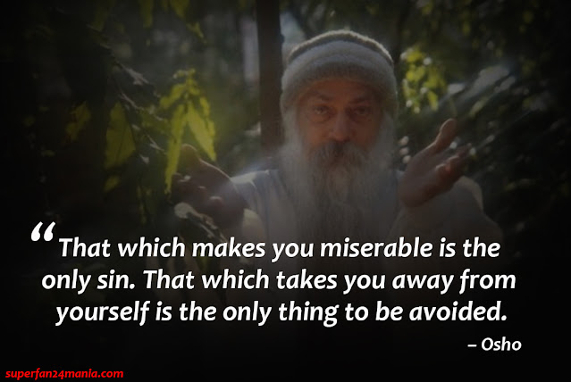 """That which makes you miserable is the only sin. That which takes you away from yourself is the only thing to be avoided."""