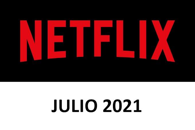 Novedades y Estrenos de Netflix España Julio 2021