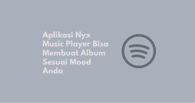 cara membuat album sesuai dengan mood nyx player