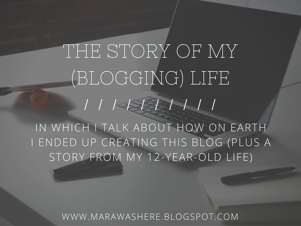 The Story of My (Blogging) Life | Mara Was Here